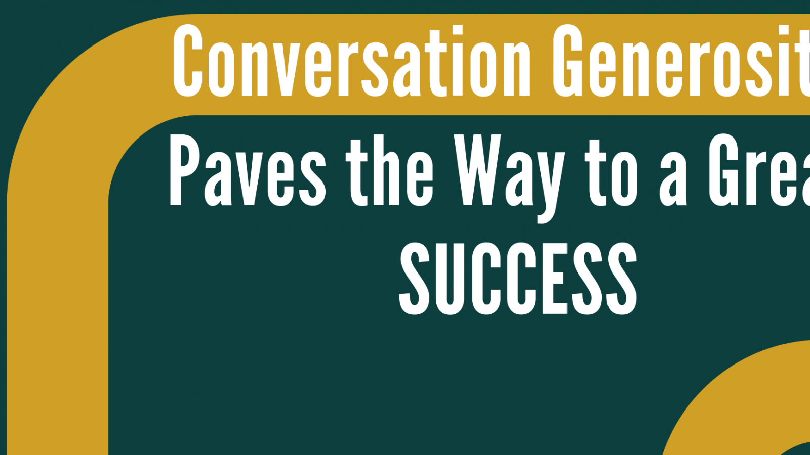 Conversation Generosity Paves the Way to a Great SUCCESS
